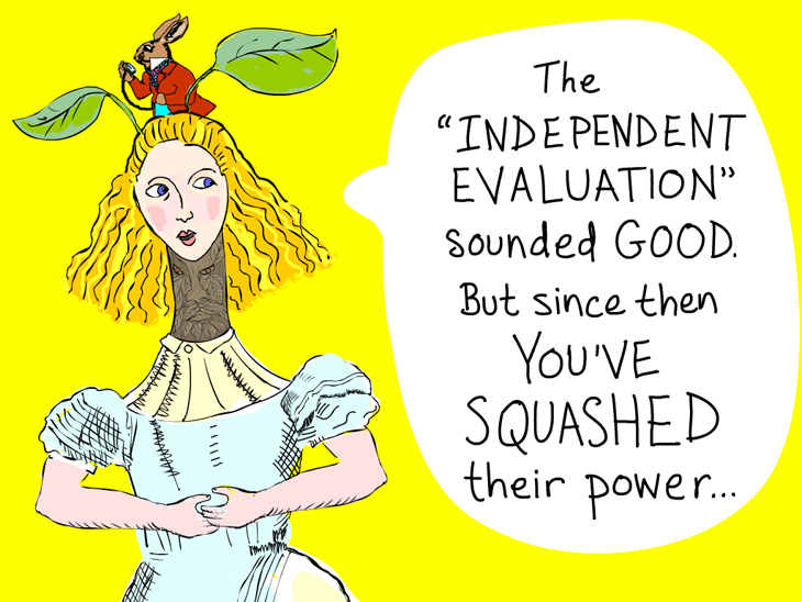 The independent evaluation sounded good -- but since then you've squashed their power.; Alice illustration and writing by Franke James