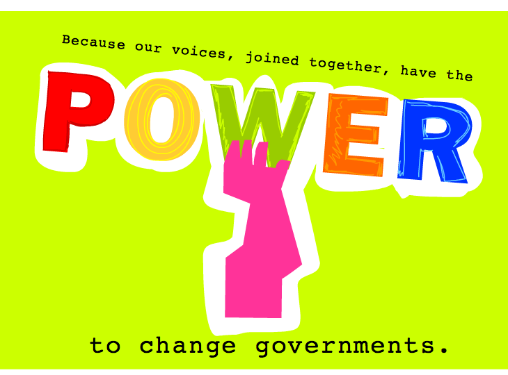 Our Voices Joined Together Have The Power to Change Governments