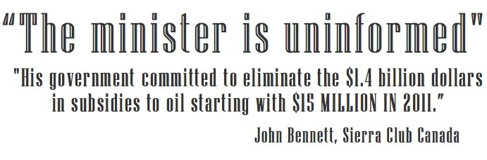 The minister is uninformed. His government committed to eliminate the $1.4 billion in subsidies to oil starting with $15 MILLION IN 2011 John Bennett