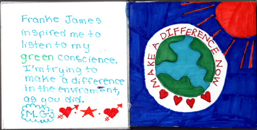 Franke James inspired me to listen my green conscience. I am trying to make a difference in the environment as you did. M.G.