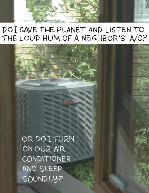 Do I save the planet and listen to the loud hum of a neighbors AC