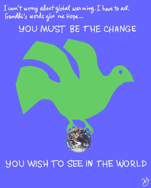 You must be the change you wish to see in the world