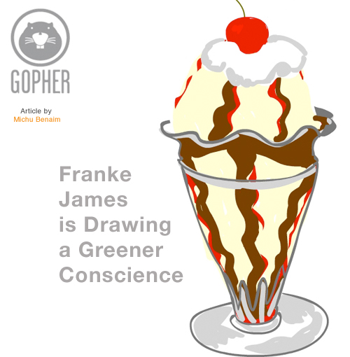 Gopher Magazine interview with Franke James: Drawing a Greener Conscience