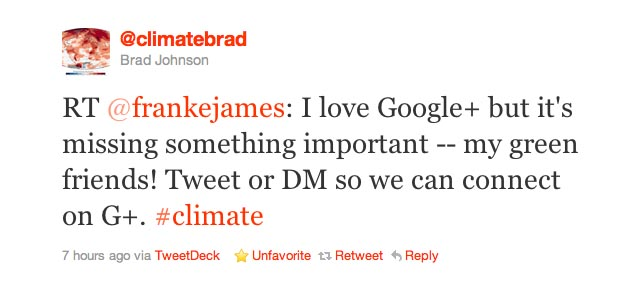 climatebrad RT @frankejames: I love Google+ but it's missing something important -- my green friends! Tweet or DM so we can connect on G+. #climate
