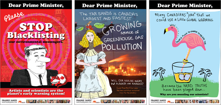 Dear Prime Minister, Please stop blacklisting our environmental messengers. Artists and scientists are the early warning system. Dear Prime Minister, The Tar Sands is Canada's biggest and fastest growing source of greenhouse gas pollution. Will our kids be angry that Alberta was ravaged? Less than 1% of of the land has been certified as reclaimed. Dear Prime Minister, Canadians Joke about global warming. Is that because the hard truths have been played down? Please stop muzzling our scientists.